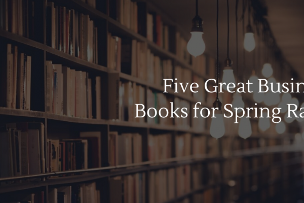 Five Great Business Books for Spring Rains