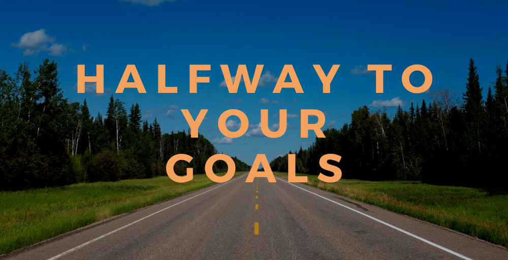 Halfway to Your Goals